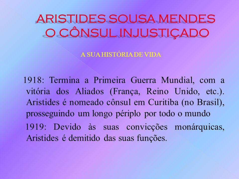 A SUA HISTÓRIA DE VIDA 1910: Aristides é nomeado cônsul em Demerara (na Guiana Britânica). Neste ano, ocorre a revolução de 5 de Outubro e a implantaç