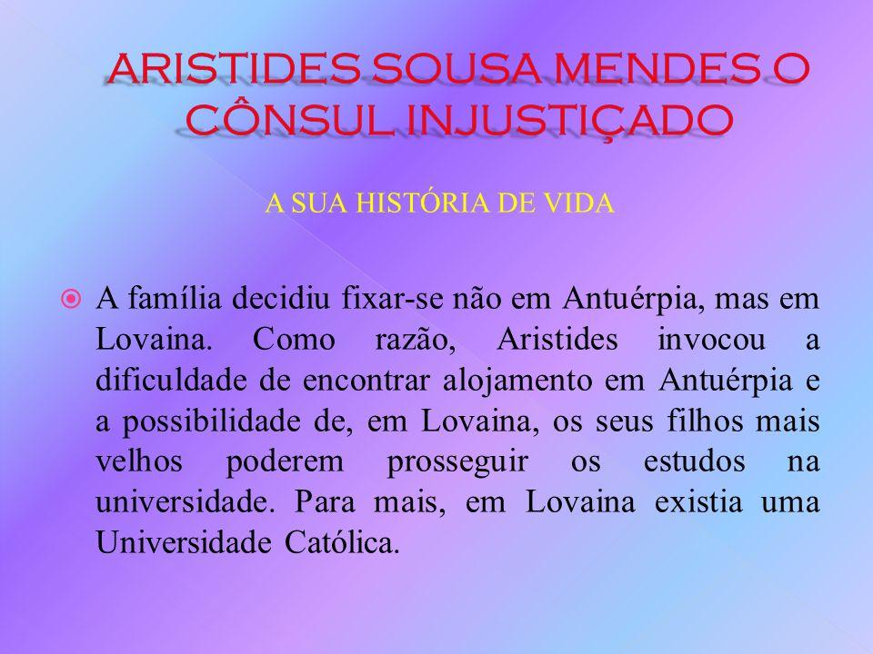 A SUA HISTÓRIA DE VIDA 1928: António de Oliveira Salazar é nomeado Ministro das Finanças. 1929: Aristides é nomeado Cônsul-Geral em Antuérpia (na Bélg