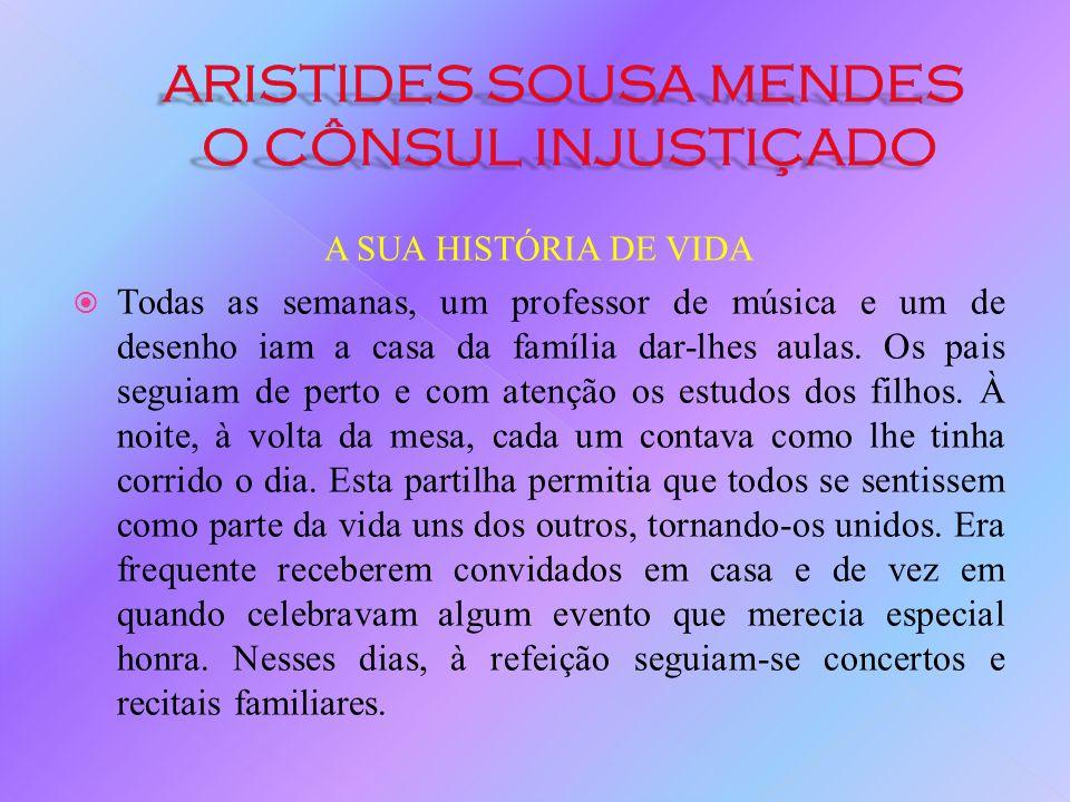 A SUA HISTÓRIA DE VIDA A família Sousa Mendes vivia bem, numa casa muito grande, com criadas dedicadas. Estas, embora recebessem um salário baixo, sen