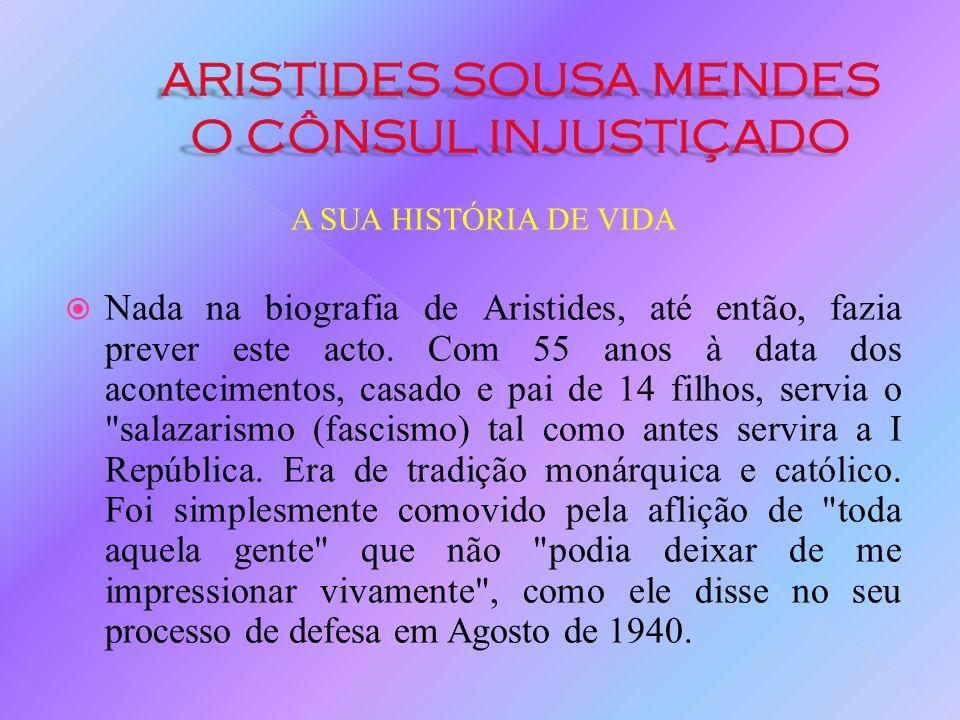 A SUA HISTÓRIA DE VIDA Aristides começou por ignorar a circular para desrespeitando totalmente as ordens que vinham de Lisboa. Passava vistos a quanto