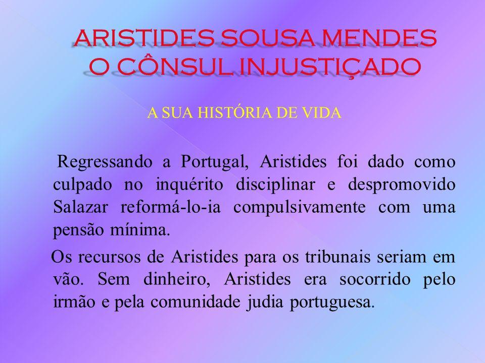 A SUA HISTÓRIA DE VIDA Nada na biografia de Aristides, até então, fazia prever este acto. Com 55 anos à data dos acontecimentos, casado e pai de 14 fi