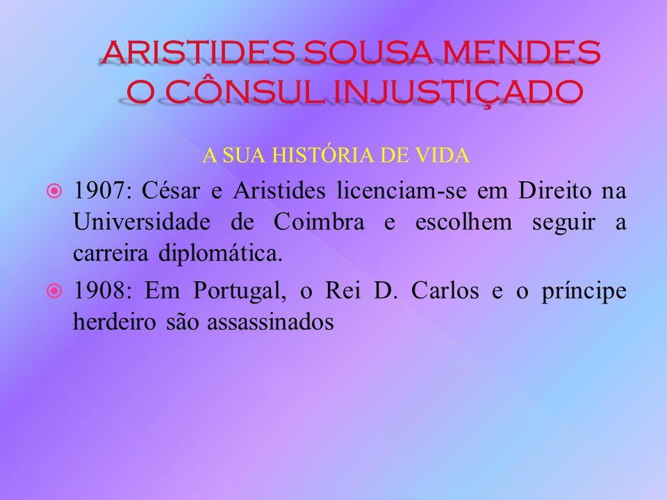 A SUA HISTÓRIA DE VIDA 1907: César e Aristides licenciam-se em Direito na Universidade de Coimbra e escolhem seguir a carreira diplomática.