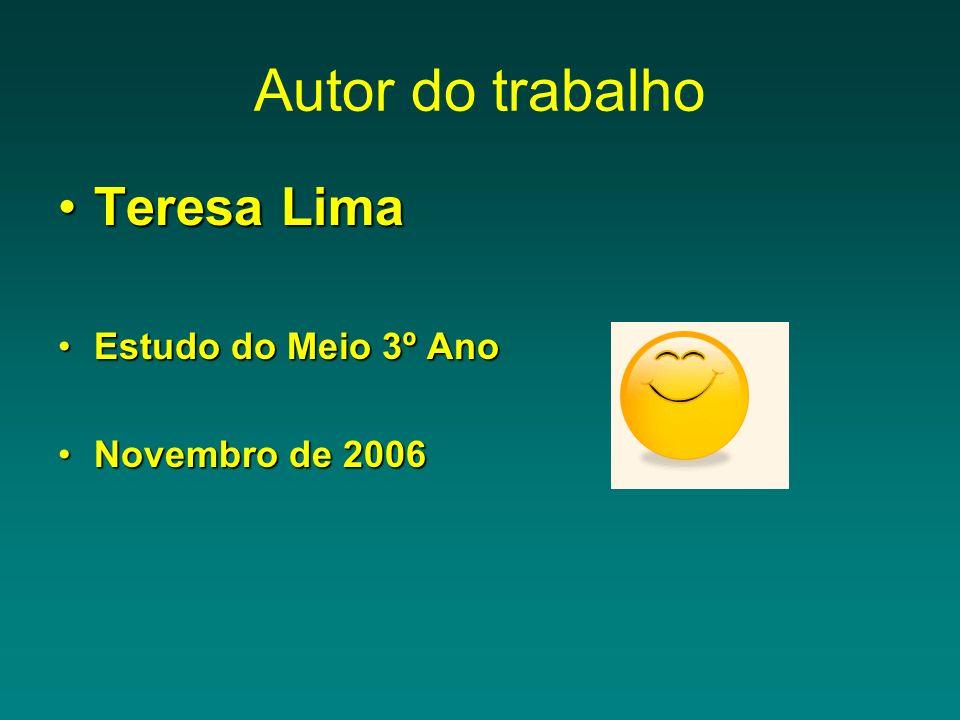 Autor do trabalho Teresa LimaTeresa Lima Estudo do Meio 3º AnoEstudo do Meio 3º Ano Novembro de 2006Novembro de 2006