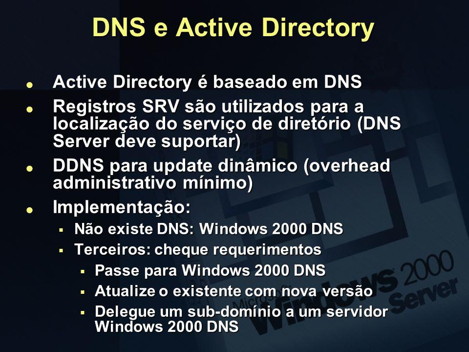 DNS e Active Directory Active Directory é baseado em DNS Active Directory é baseado em DNS Registros SRV são utilizados para a localização do serviço