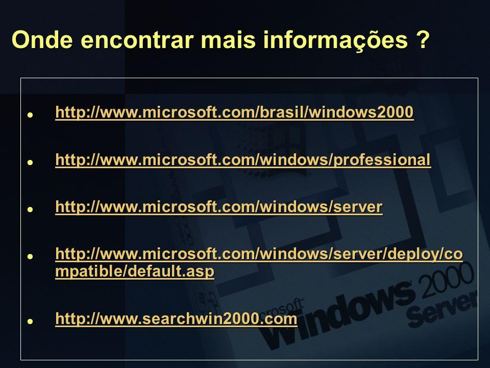 Onde encontrar mais informações ? http://www.microsoft.com/brasil/windows2000 http://www.microsoft.com/brasil/windows2000 http://www.microsoft.com/bra