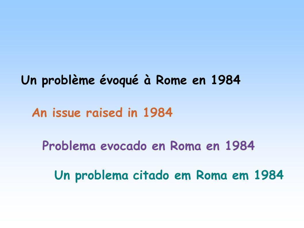 Un problème évoqué à Rome en 1984 Problema evocado en Roma en 1984 An issue raised in 1984 Un problema citado em Roma em 1984