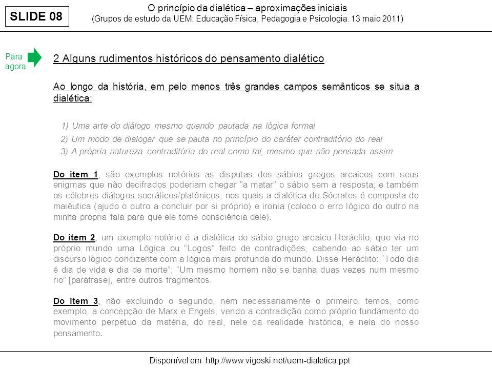 O princípio da dialética – aproximações iniciais (Grupos de estudo da UEM: Educação Física, Pedagogia e Psicologia. 13 maio 2011) 2 Alguns rudimentos