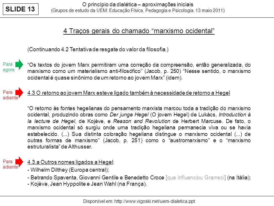 O princípio da dialética – aproximações iniciais (Grupos de estudo da UEM: Educação Física, Pedagogia e Psicologia. 13 maio 2011) 4 Traços gerais do c
