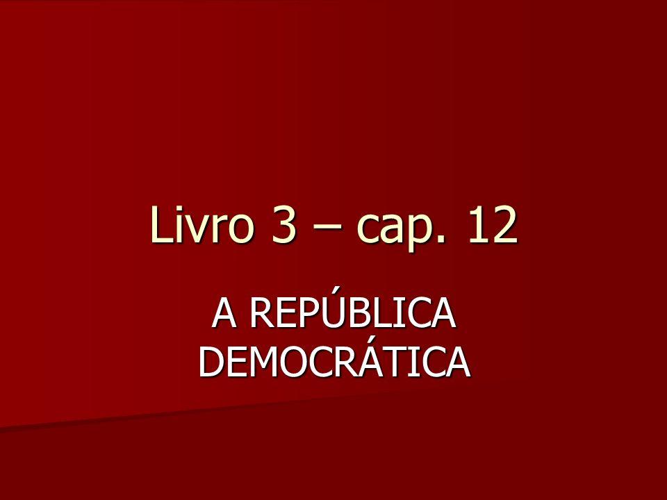 Livro 3 – cap. 12 A REPÚBLICA DEMOCRÁTICA