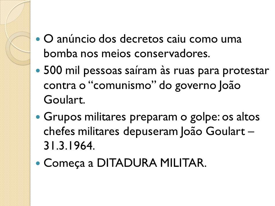 O anúncio dos decretos caiu como uma bomba nos meios conservadores. 500 mil pessoas saíram às ruas para protestar contra o comunismo do governo João G