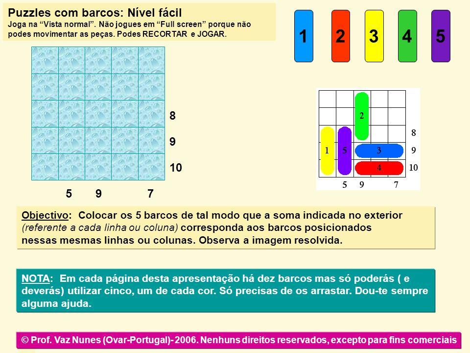 sol 12345 Objectivo: Colocar os 5 barcos de tal modo que a soma indicada no exterior (referente a cada linha ou coluna) corresponda aos barcos posicio