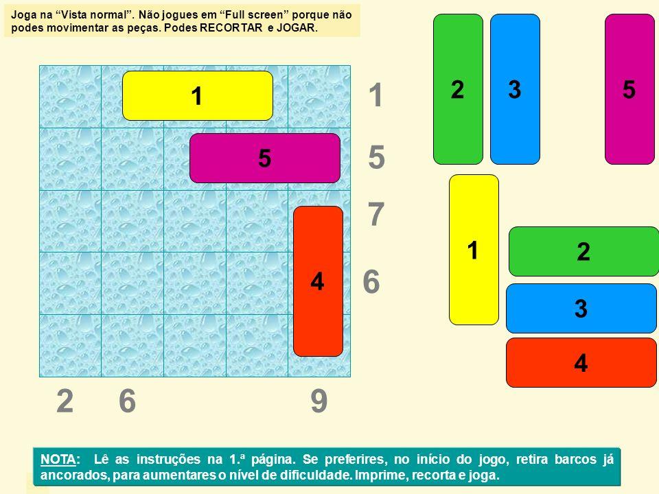 sol 26 7 9 6 5 1 23 4 5 1 2 3 4 5 1 NOTA: Lê as instruções na 1.ª página. Se preferires, no início do jogo, retira barcos já ancorados, para aumentare