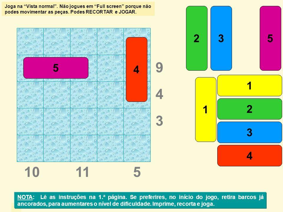 sol 10115 4 3 1 23 4 5 1 2 3 4 5 9 NOTA: Lê as instruções na 1.ª página. Se preferires, no início do jogo, retira barcos já ancorados, para aumentares