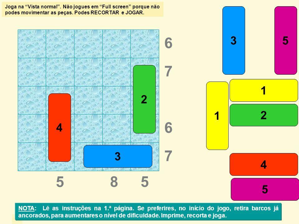 sol 5 85 6 1 2 3 4 5 1 2 3 4 5 7 6 7 NOTA: Lê as instruções na 1.ª página. Se preferires, no início do jogo, retira barcos já ancorados, para aumentar