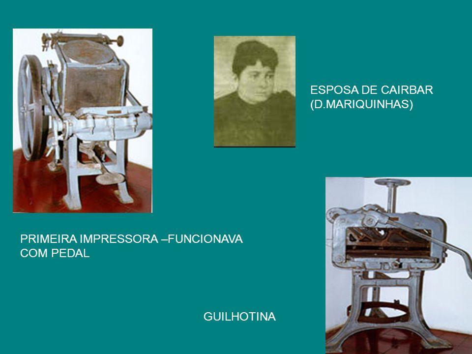 PRIMEIRA IMPRESSORA –FUNCIONAVA COM PEDAL ESPOSA DE CAIRBAR (D.MARIQUINHAS) GUILHOTINA