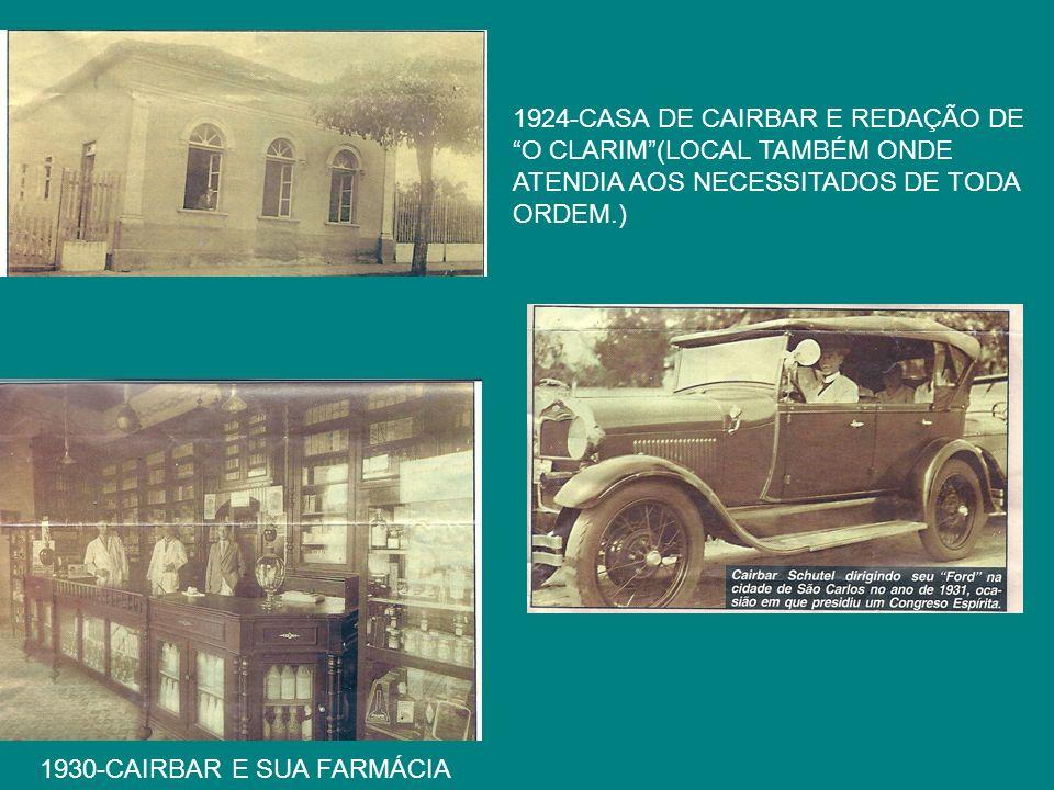 1924-CASA DE CAIRBAR E REDAÇÃO DE O CLARIM(LOCAL TAMBÉM ONDE ATENDIA AOS NECESSITADOS DE TODA ORDEM.) 1930-CAIRBAR E SUA FARMÁCIA