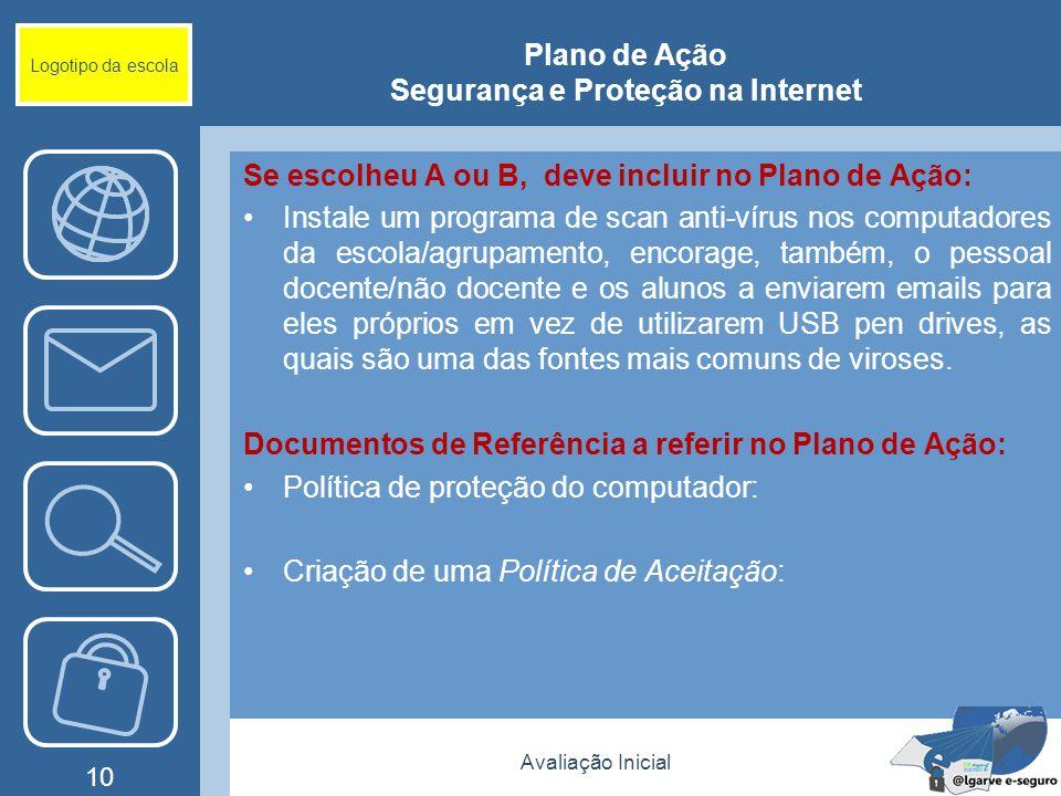 Avaliação Inicial 10 Logotipo da escola Plano de Ação Segurança e Proteção na Internet Se escolheu A ou B, deve incluir no Plano de Ação: Instale um p