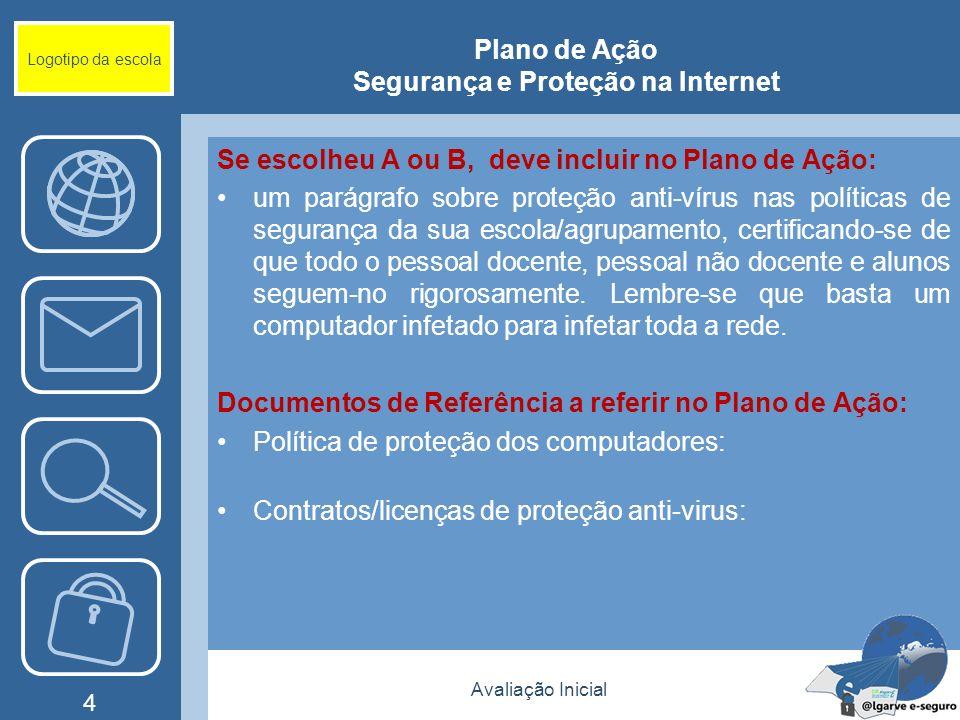 Avaliação Inicial 4 Logotipo da escola Plano de Ação Segurança e Proteção na Internet Se escolheu A ou B, deve incluir no Plano de Ação: um parágrafo