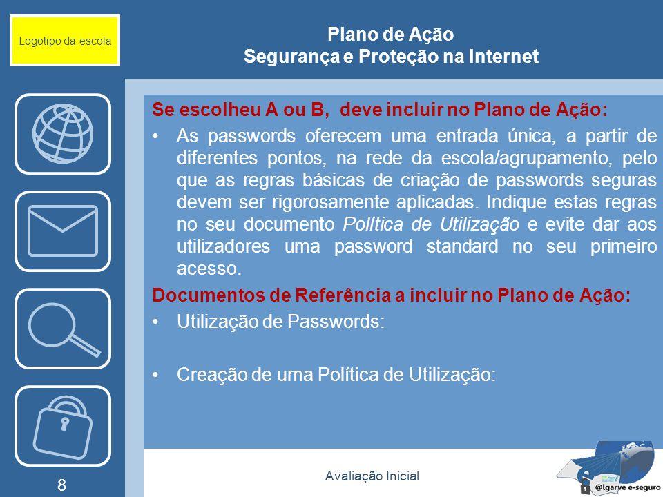 Avaliação Inicial 8 Logotipo da escola Plano de Ação Segurança e Proteção na Internet Se escolheu A ou B, deve incluir no Plano de Ação: As passwords