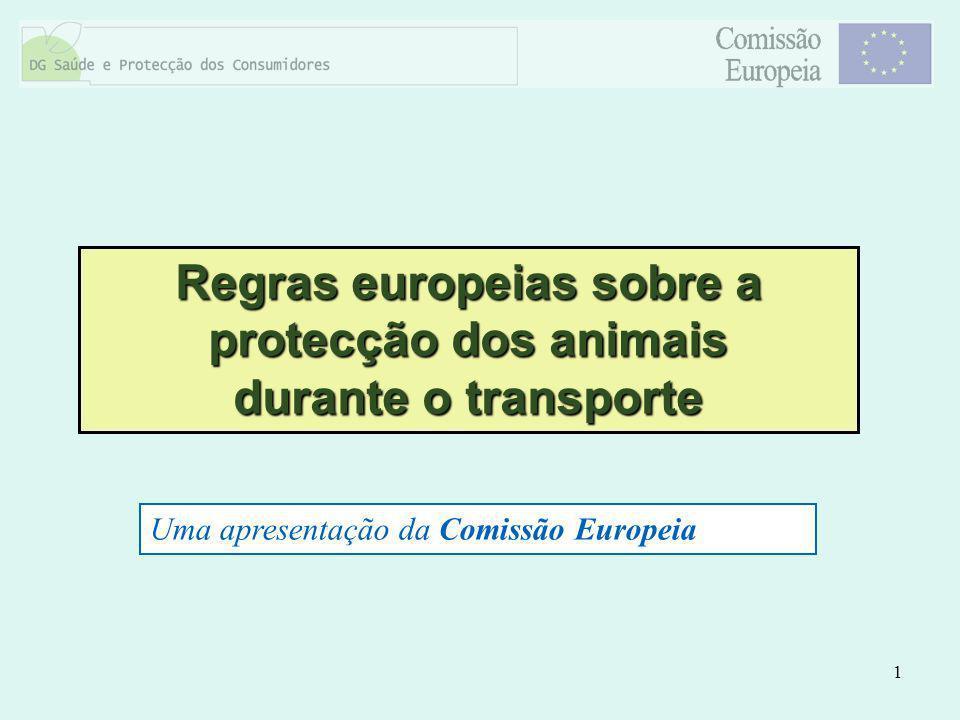 1 Regras europeias sobre a protecção dos animais durante o transporte Uma apresentação da Comissão Europeia