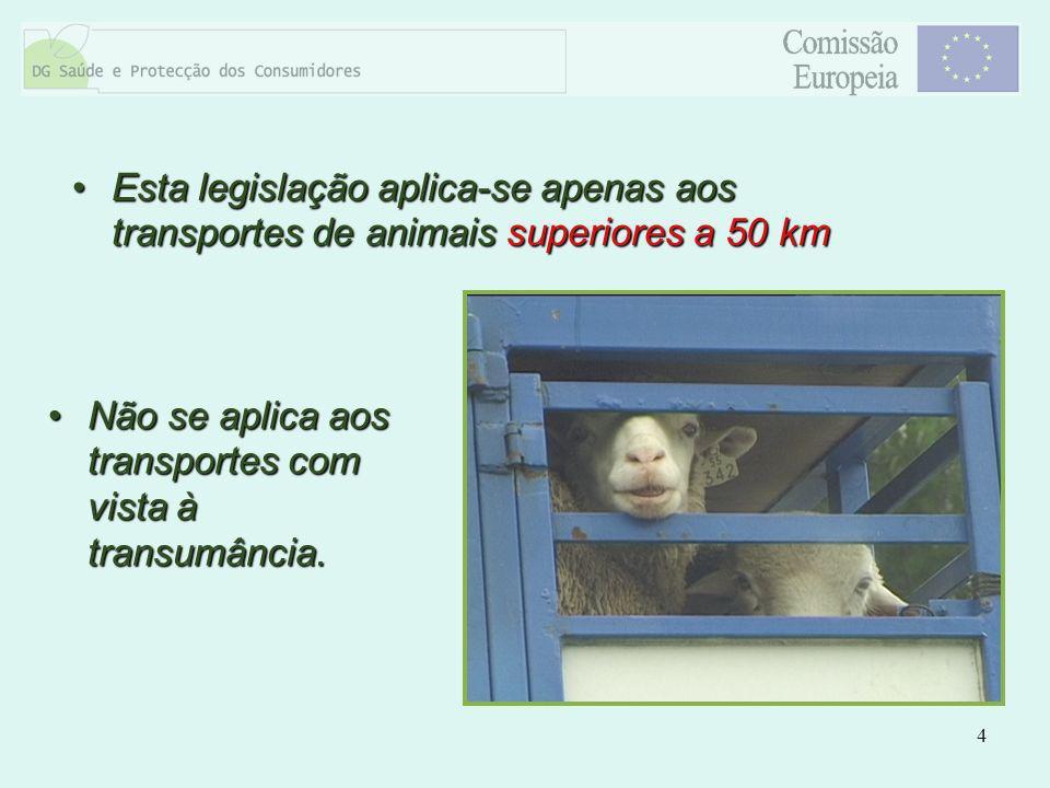 4 Esta legislação aplica-se apenas aos transportes de animais superiores a 50 kmEsta legislação aplica-se apenas aos transportes de animais superiores