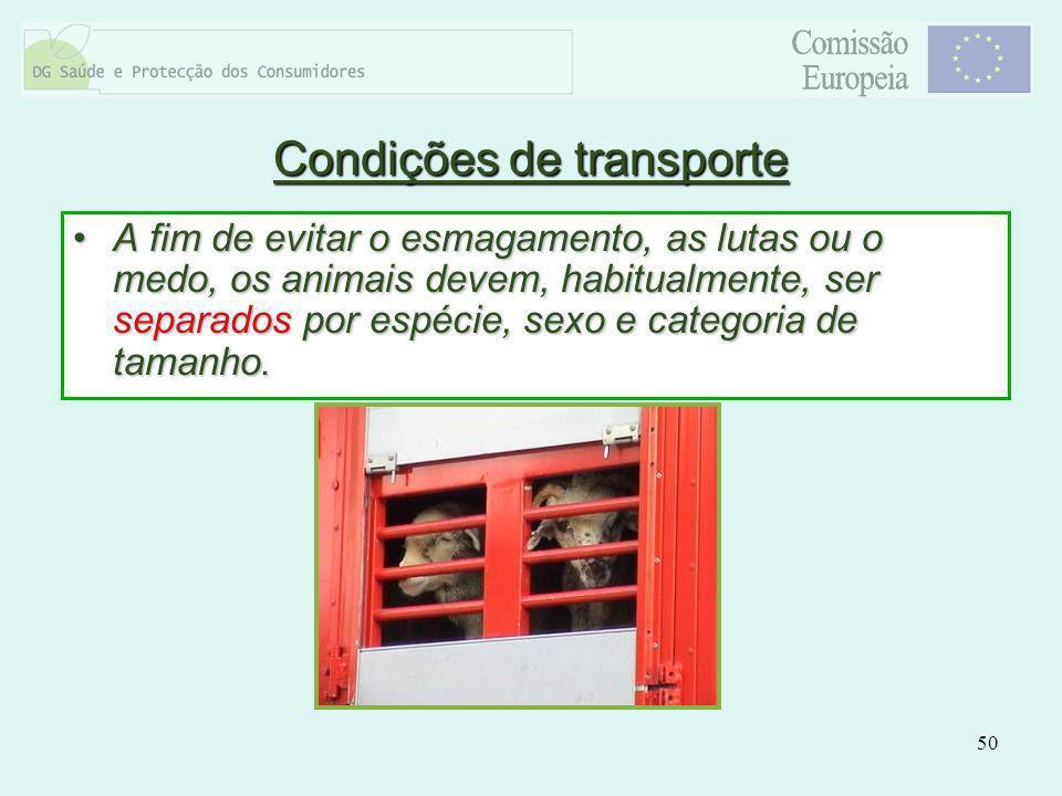 50 Condições de transporte A fim de evitar o esmagamento, as lutas ou o medo, os animais devem, habitualmente, ser separados por espécie, sexo e categ