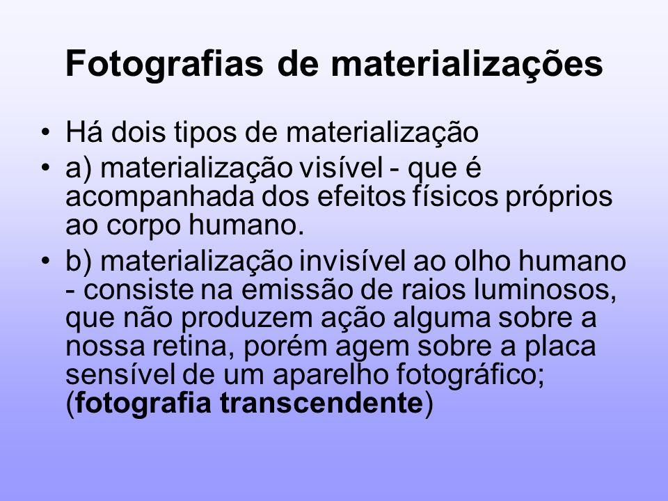 Fotografias de materializações Há dois tipos de materialização a) materialização visível - que é acompanhada dos efeitos físicos próprios ao corpo hum