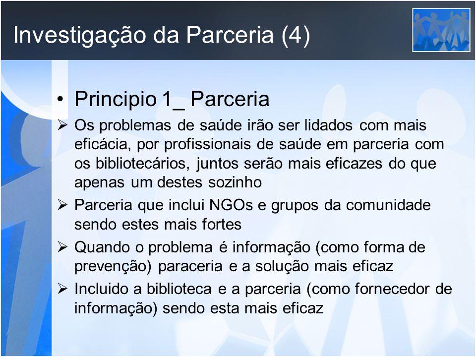 Investigação da Parceria (4) Principio 1_ Parceria Os problemas de saúde irão ser lidados com mais eficácia, por profissionais de saúde em parceria co