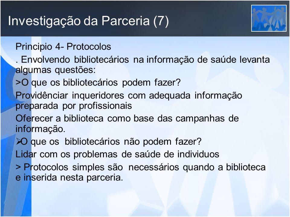 Investigação da Parceria (7) Principio 4- Protocolos. Envolvendo bibliotecários na informação de saúde levanta algumas questões: >O que os bibliotecár
