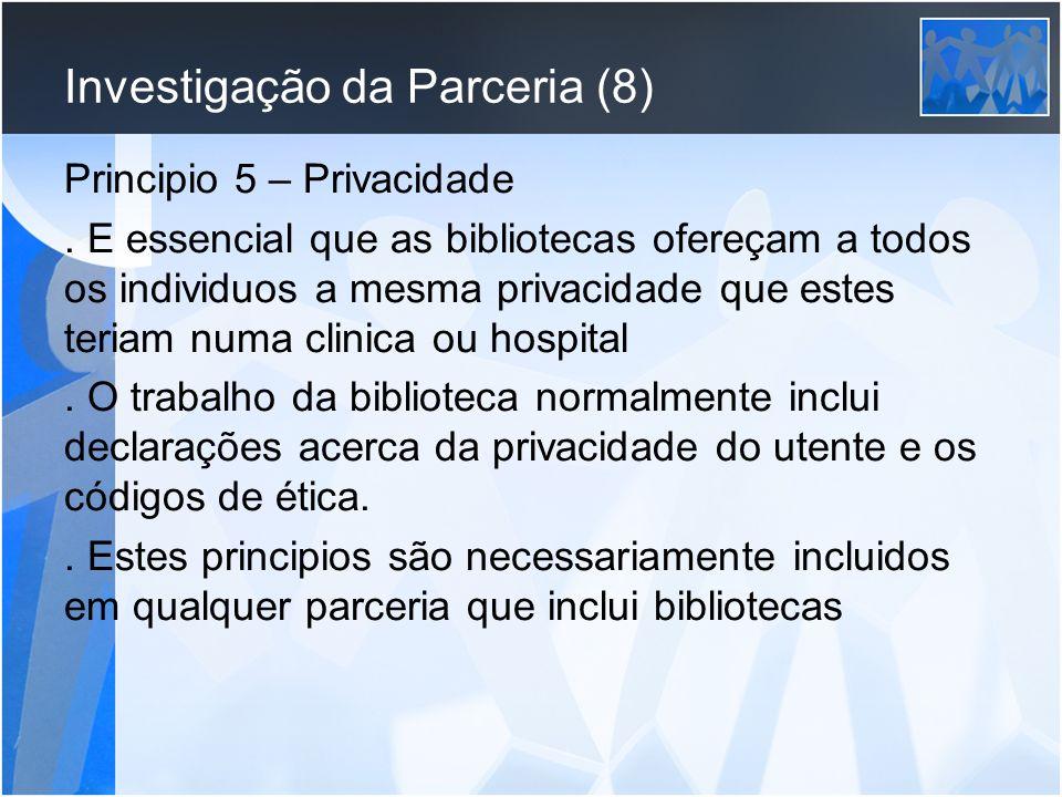 Investigação da Parceria (8) Principio 5 – Privacidade. E essencial que as bibliotecas ofereçam a todos os individuos a mesma privacidade que estes te