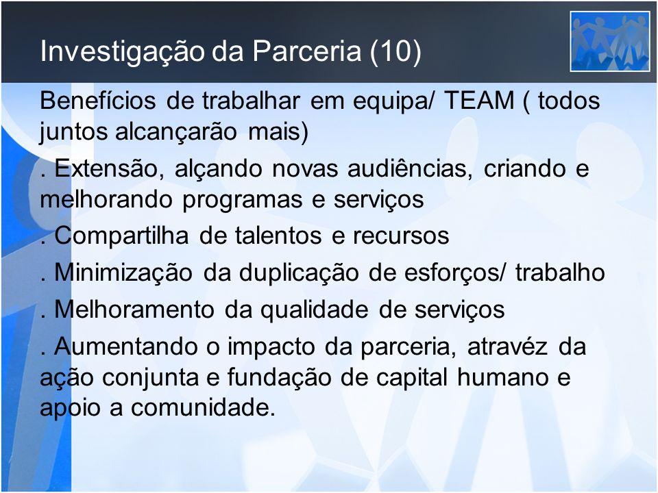 Investigação da Parceria (10) Benefícios de trabalhar em equipa/ TEAM ( todos juntos alcançarão mais). Extensão, alçando novas audiências, criando e m