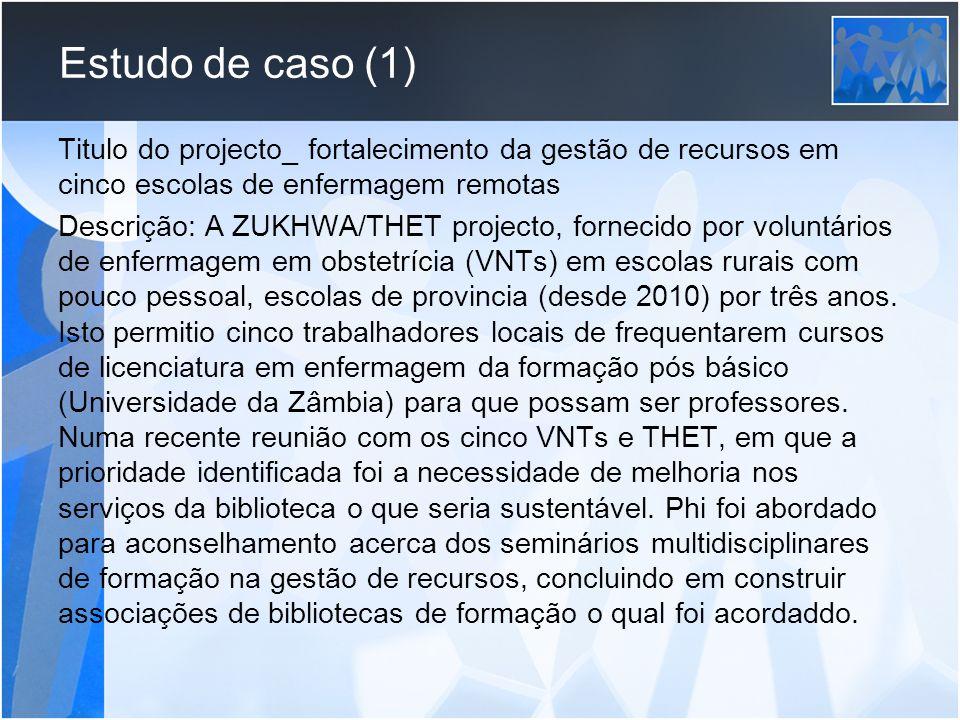 Estudo de caso (1) Titulo do projecto_ fortalecimento da gestão de recursos em cinco escolas de enfermagem remotas Descrição: A ZUKHWA/THET projecto,