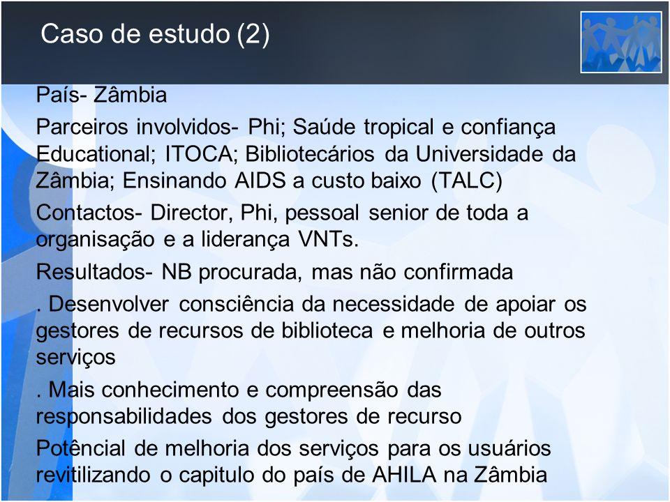 Caso de estudo (2) País- Zâmbia Parceiros involvidos- Phi; Saúde tropical e confiança Educational; ITOCA; Bibliotecários da Universidade da Zâmbia; En
