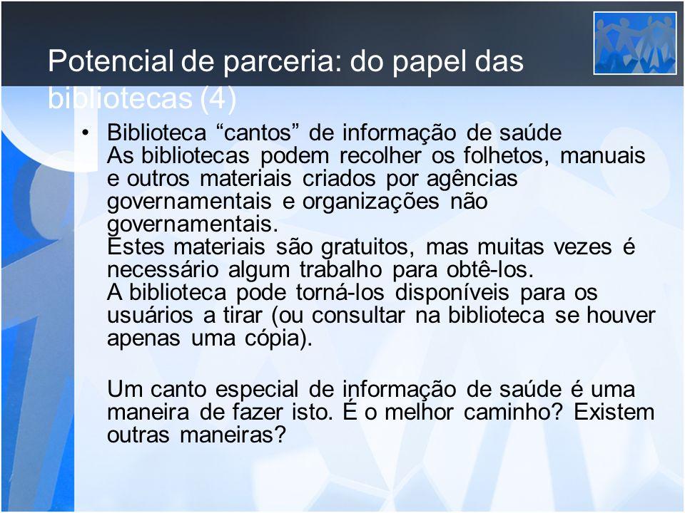 Potencial de parceria: do papel das bibliotecas (4) Biblioteca cantos de informação de saúde As bibliotecas podem recolher os folhetos, manuais e outr
