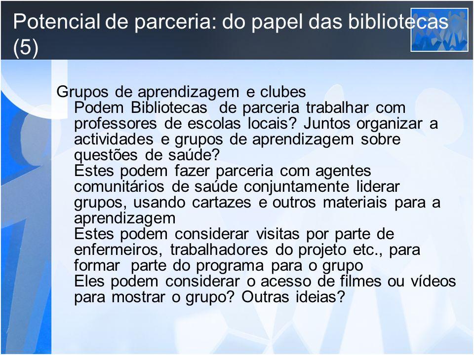 Potencial de parceria: do papel das bibliotecas (5) Grupos de aprendizagem e clubes Podem Bibliotecas de parceria trabalhar com professores de escolas