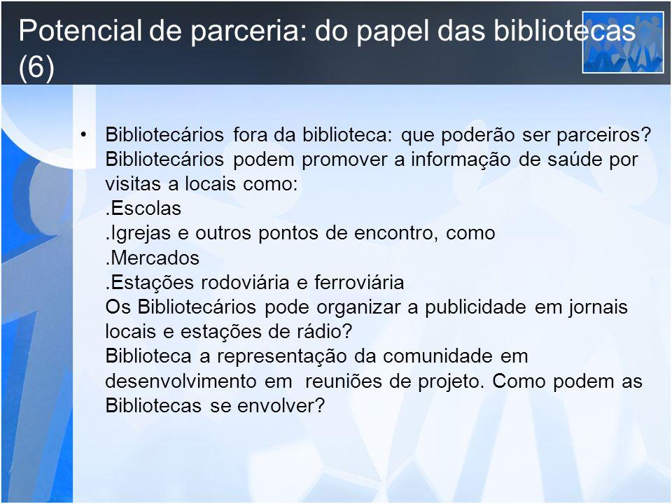Potencial de parceria: do papel das bibliotecas (6) Bibliotecários fora da biblioteca: que poderão ser parceiros? Bibliotecários podem promover a info