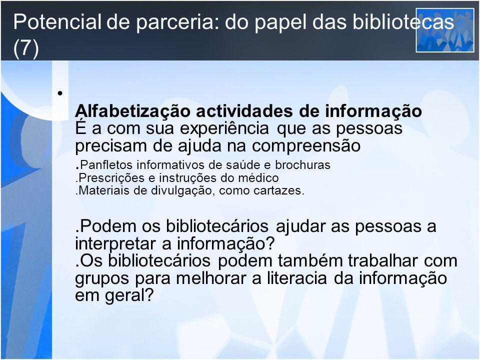 Potencial de parceria: do papel das bibliotecas (7) Alfabetização actividades de informação É a com sua experiência que as pessoas precisam de ajuda n