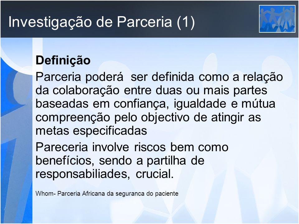 Investigação de Parceria (1) Definição Parceria poderá ser definida como a relação da colaboração entre duas ou mais partes baseadas em confiança, igu