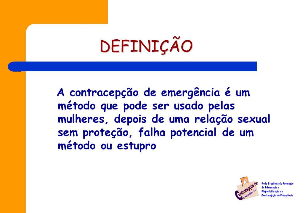 DEFINIÇÃO A contracepção de emergência é um método que pode ser usado pelas mulheres, depois de uma relação sexual sem proteção, falha potencial de um método ou estupro