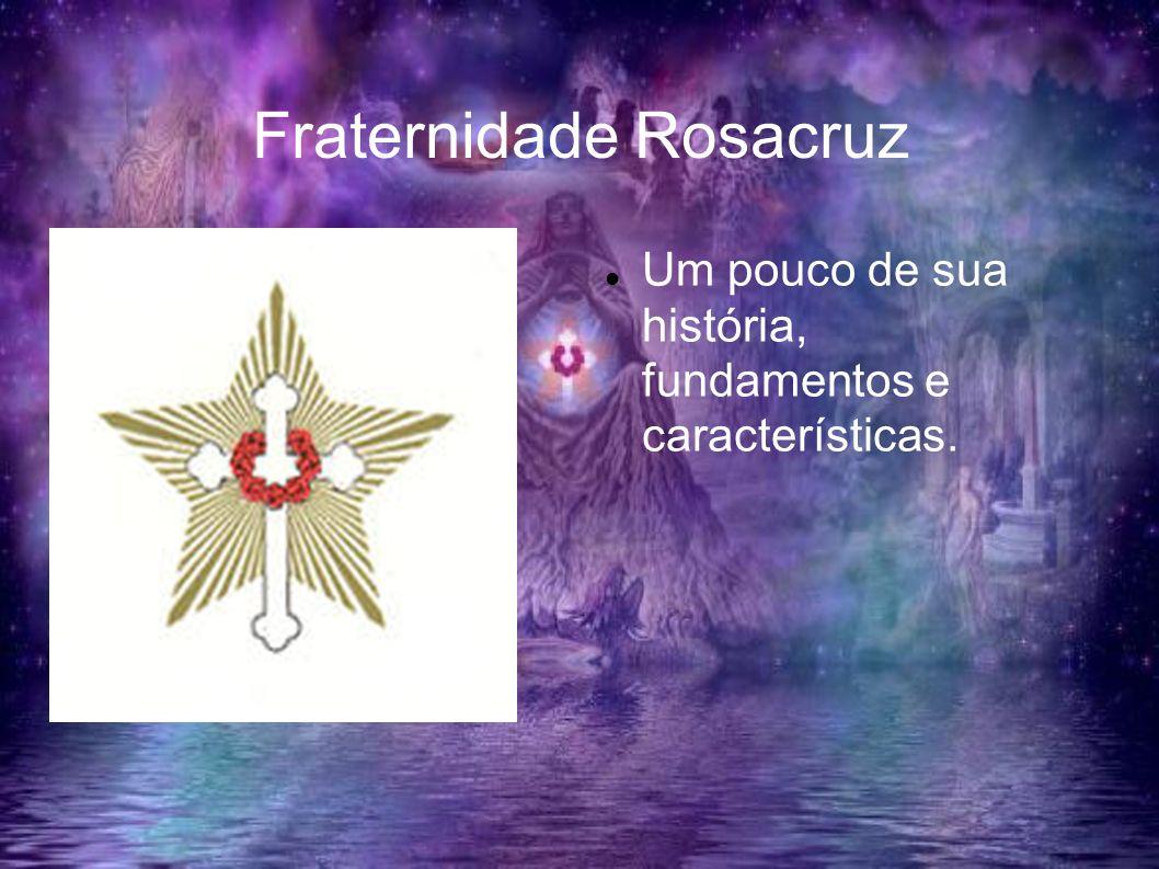 Fraternidade Rosacruz Um pouco de sua história, fundamentos e características.