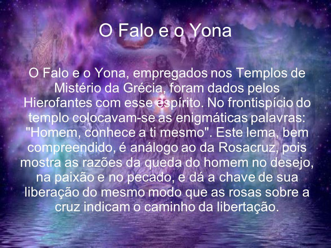 O Falo e o Yona O Falo e o Yona, empregados nos Templos de Mistério da Grécia, foram dados pelos Hierofantes com esse espírito. No frontispício do tem