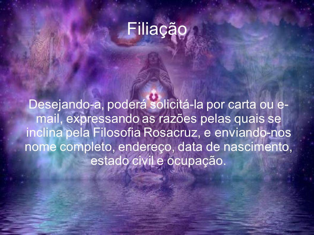Filiação Desejando-a, poderá solicitá-la por carta ou e- mail, expressando as razões pelas quais se inclina pela Filosofia Rosacruz, e enviando-nos no