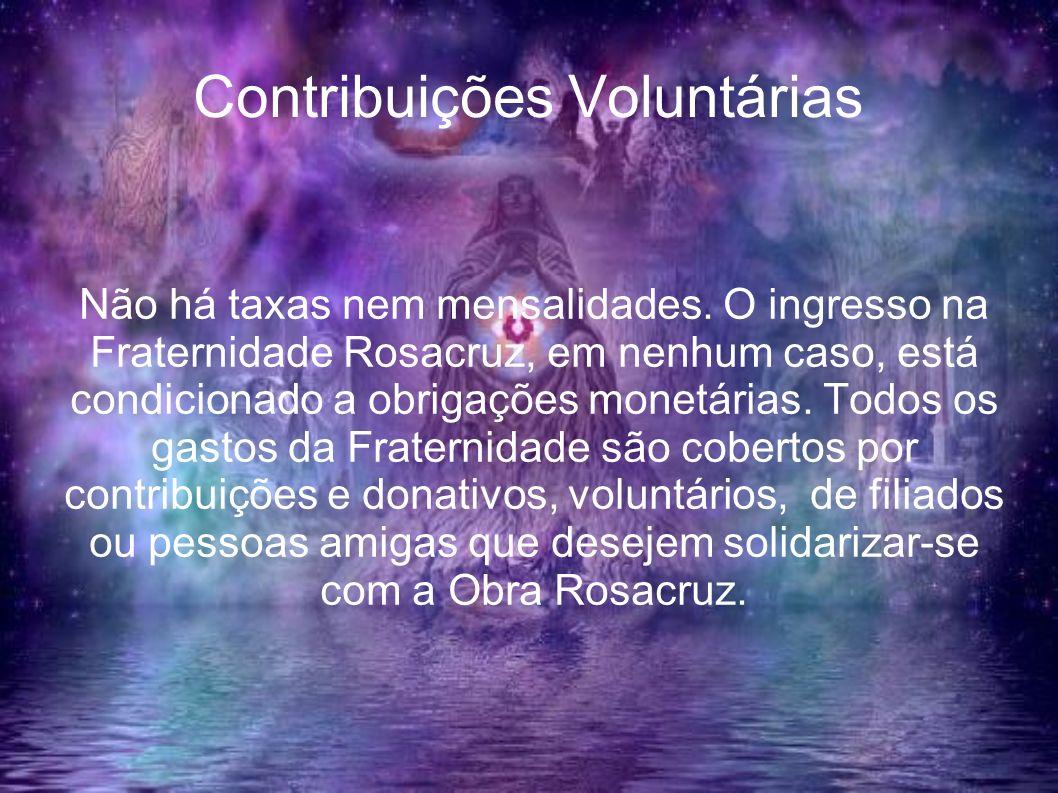 Contribuições Voluntárias Não há taxas nem mensalidades. O ingresso na Fraternidade Rosacruz, em nenhum caso, está condicionado a obrigações monetária