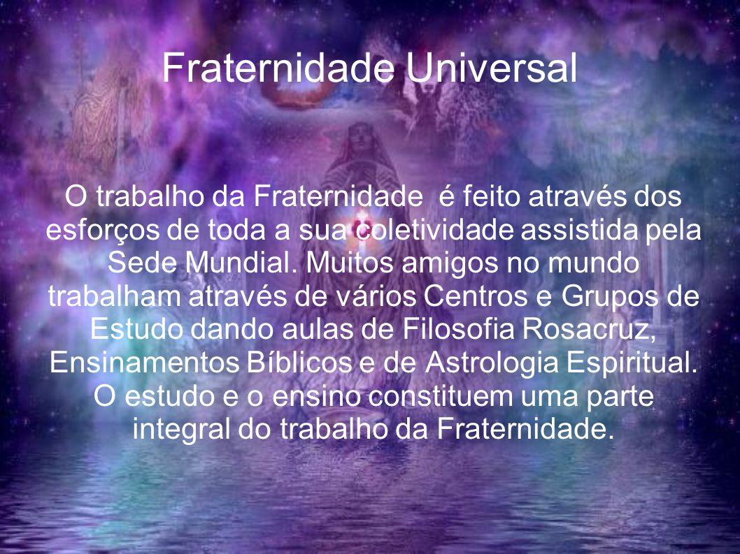 Fraternidade Universal O trabalho da Fraternidade é feito através dos esforços de toda a sua coletividade assistida pela Sede Mundial. Muitos amigos n