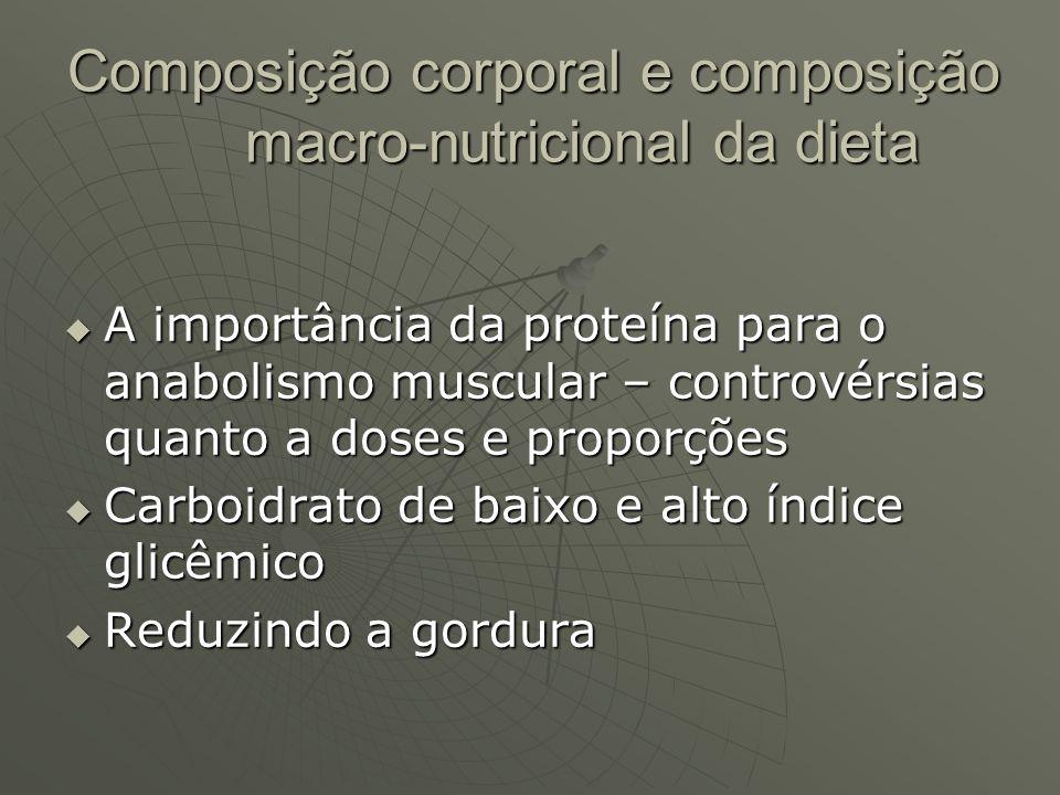 Composição corporal e composição macro-nutricional da dieta A importância da proteína para o anabolismo muscular – controvérsias quanto a doses e prop