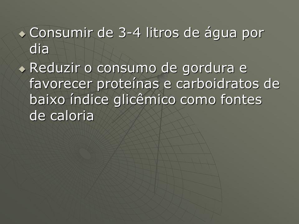 Consumir de 3-4 litros de água por dia Consumir de 3-4 litros de água por dia Reduzir o consumo de gordura e favorecer proteínas e carboidratos de bai