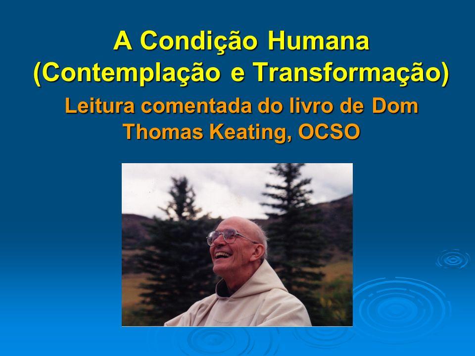 A Condição Humana (Contemplação e Transformação) Leitura comentada do livro de Dom Thomas Keating, OCSO Sérgio de Azevedo Morais Marte Engenharia Ltda