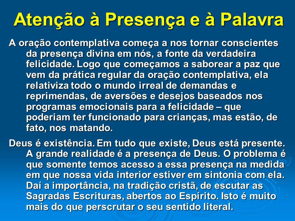 Atenção à Presença e à Palavra A oração contemplativa começa a nos tornar conscientes da presença divina em nós, a fonte da verdadeira felicidade. Log