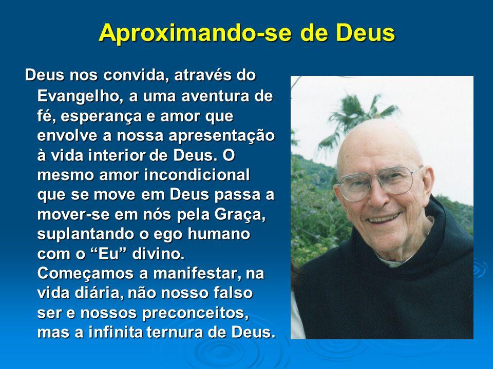 Aproximando-se de Deus Deus nos convida, através do Evangelho, a uma aventura de fé, esperança e amor que envolve a nossa apresentação à vida interior