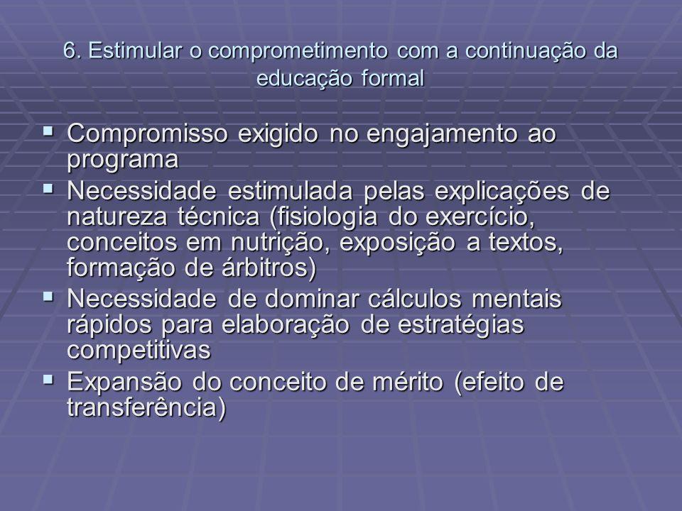 6. Estimular o comprometimento com a continuação da educação formal Compromisso exigido no engajamento ao programa Compromisso exigido no engajamento